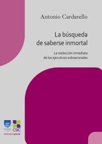 Libro LA BÚSQUEDA DE SABERSE INMORTAL: LA REELECCIÓN INMEDIATA DE LOS EJECUTIVOS SUBNACIONALES