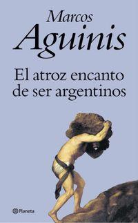 Libro EL ATROZ ENCANTO DE SER ARGENTINOS
