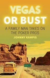 Libro VEGAS OR BUST: A FAMILY MAN TAKES ON THE POKER PROS