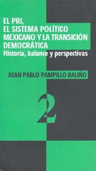 Libro EL PRI, EL SISTEMA POLÍTICO MEXICANO Y LA TRANSICIÓN DEMOCRÁTICA: HISTORIA, BALANCE Y PERSPECTIVAS