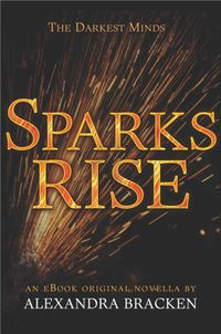 Libro SPARKS RISE (THE DARKEST MINDS #2.5)