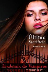 Libro EL ÚLTIMO SACRIFICIO (VAMPIRE ACADEMY #6)