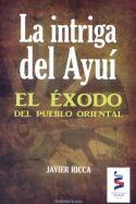 Libro LA INTRIGA DEL AYUÍ. EL ÉXODO DEL PUEBLO ORIENTAL