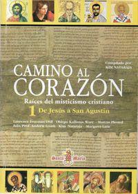 Libro CAMINO AL CORAZÓN, RAÍCES DEL MISTICISMO CRISTIANO, 1 DE JESÚS A SAN AGUSTÍN