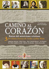 Libro CAMINO AL CORAZÓN, RAÍCES DEL MISTICISMO CRISTIANO, 3 DE SANTA TERESA DE ÁVILA A JOHN MAIN