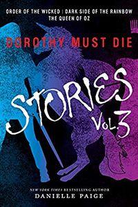 Libro DOROTHY MUST DIE STORIES VOLUME 3: ORDER OF THE WICKED, DARK SIDE OF THE RAINBOW, THE QUEEN OF OZ;DOROTHY MUST DIE
