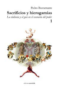 Libro SACRIFICIOS Y HIEROGAMIAS LA VIOLENCIA Y EL GOCE EN EL ESCENARIO DEL PODER