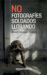 Libro NO FOTOGRAFÍES SOLDADOS LLORANDO