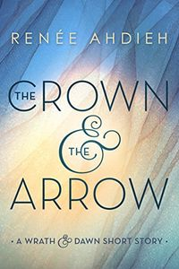 Libro THE CROWN & THE ARROW (THE WRATH AND THE DAWN #0.5)