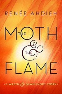 Libro THE MOTH & THE FLAME (THE WRATH AND THE DAWN #0.25)