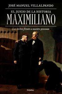 Libro EL JUICIO DE LA HISTORIA MAXIMILIANO