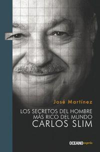 Libro LOS SECRETOS DEL HOMBRE MÁS RICO DEL MUNDO: CARLOS SLIM