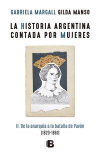 Libro LA HISTORIA ARGENTINA CONTADA POR MUJERES II: DE LA ANARQUÍA A LA BATALLA DE PAVÓN (1820-1861)