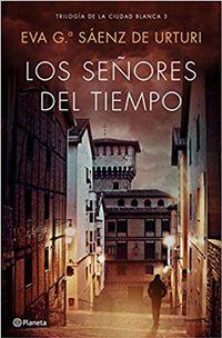 Libro LOS SEÑORES DEL TIEMPO (TRILOGÍA DE LA CIUDAD BLANCA #3)