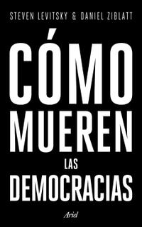 Libro CÓMO MUEREN LAS DEMOCRACIAS