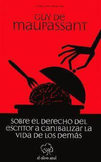 Libro SOBRE EL DERECHO DEL ESCRITOR A CANIBALIZAR LA VIDA DE LOS DEMÁS