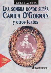 Libro UNA SOMBRA DONDE SUEÑA CAMILA O'GORMAN