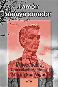 Libro LOS REBELDES DE LA VILLA DE SAN MIGUEL (MORAZANEIDA #1)