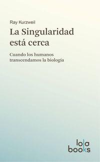 Libro LA SINGULARIDAD ESTÁ CERCA