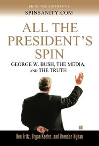 Libro ALL THE PRESIDENT'S SPIN: GEORGE W. BUSH, THE MEDIA, AND THE TRUTH