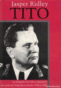 Libro TITO: LA BIOGRAFÍA DEL LÍDER COMUNISTA QUE GOBERNO YUGOSLAVIA DESDE 1945 A 1980