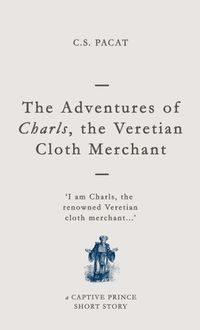 Libro THE ADVENTURES OF CHARLS, THE VERETIAN CLOTH MERCHANT (CAPTIVE PRINCE SHORT STORIES #3)