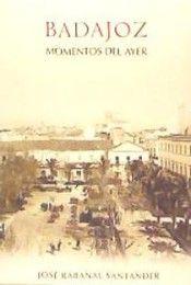 Libro BADAJOZ MOMENTOS DEL AYER