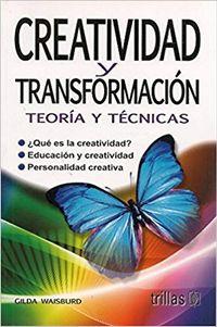 Libro CREATIVIDAD Y TRANSFORMACIÓN: TEORÍA Y TÉCNICAS
