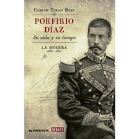 Libro PORFÍRIO DÍAZ: SU VIDA Y SU TIEMPO: LA GUERRA: 1830-1867