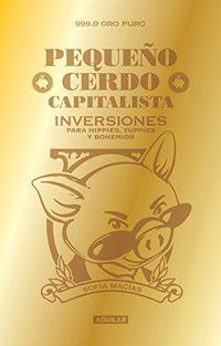 Libro PEQUEÑO CERDO CAPITALISTA: INVERSIONES PARA HIPPIES YUPPIES Y BOHEMIOS