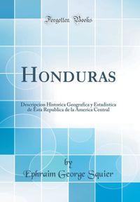 Libro HONDURAS: DESCRIPCIÓN HISTÓRICA, GEOGRÁFICA Y ESTADÍSTICA DE ESTA REPÚBLICA DE LA AMÉRICA CENTRAL
