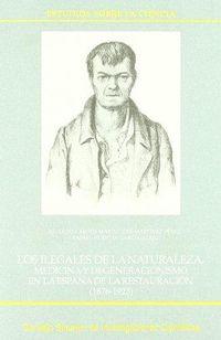 Libro LOS ILEGALES DE LA NATURALEZA: MEDICINA Y DEGENERACIONISMO EN LA ESPAÑA DE LA RESTAURACIÓN