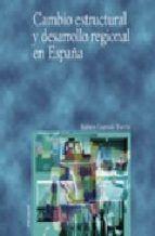 Libro CAMBIO ESTRUCTURAL Y DESARROLLO REGIONAL EN ESPAÑA