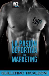 Libro LA PASIÓN DEPORTIVA DEL MARKETING
