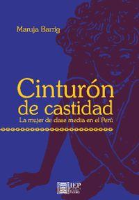 Libro CINTURÓN DE CASTIDAD: LA MUJER DE CLASE MEDIA EN EL PERÚ