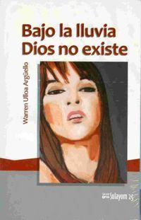 Libro BAJO LA LLUVIA DIOS NO EXISTE