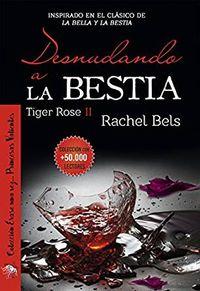 Libro DESNUDANDO A LA BESTIA (TIGER ROSE #2)