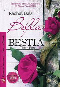 Libro BELLA Y BESTIA (TIGER ROSE #3)