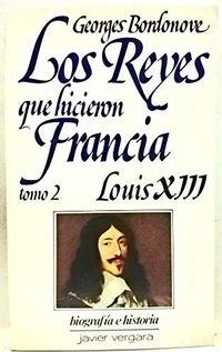 Libro LOS REYES QUE HICIERON FRANCIA: LOUIS XIII (TOMO #2)