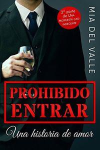 Libro PROHIBIDO ENTRAR: UNA HISTORIA DE AMOR (UNA PROPUESTA CASI INDECENTE #2)