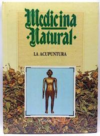 Libro MEDICINA NATURAL: LA ACUPUNTURA
