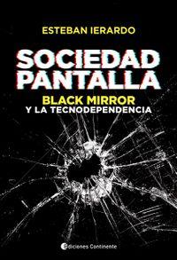 Libro SOCIEDAD PANTALLA: BLACK MIRROR Y LA TECNODEPENDENCIA
