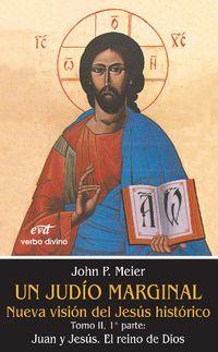 Libro 1ª PARTE JUAN Y JESÚS: EL REINO DE DIOS (UN JUDÍO MARGINAL: NUEVA VISIÓN DEL JESÚS HISTÓRICO #2)