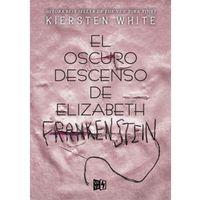 Libro EL OSCURO DESCENSO DE ELIZABETH FRANKENSTEIN
