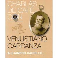 Libro CHARLAS DE CAFÉ CON VENUSTIANO CARRANZA
