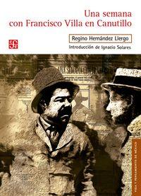 Libro UNA SEMANA CON FRANCISCO VILLA EN CANUTILLO: ENTREVISTA PUBLICADA EN ENTREGAS EN EL UNIVERSAL