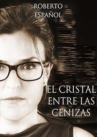 Libro EL CRISTAL ENTRE LAS CENIZAS