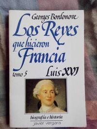 Libro LOS REYES QUE HICIERON FRANCIA: LUIS XVI (TOMO #5)
