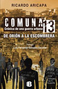 Libro COMUNA 13: CRÓNICA DE UNA GUERRA URBANA DE ORIÓN A LA ESCOMBRERA