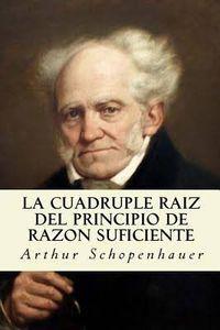 Libro DE LA CUÁDRUPLE RAÍZ DEL PRINCIPIO DE RAZÓN SUFICIENTE